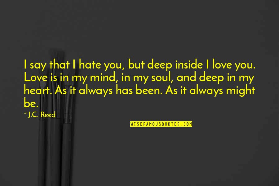 Deep In Your Soul Quotes By J.C. Reed: I say that I hate you, but deep