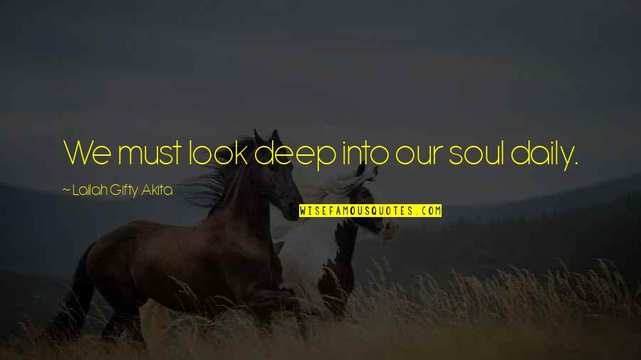 Deep In Your Soul Quotes By Lailah Gifty Akita: We must look deep into our soul daily.