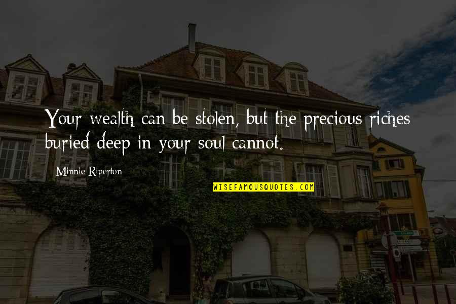 Deep In Your Soul Quotes By Minnie Riperton: Your wealth can be stolen, but the precious