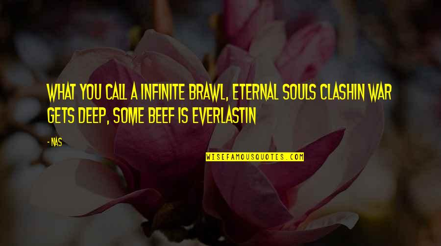 Deep In Your Soul Quotes By Nas: What you call a infinite brawl, eternal souls