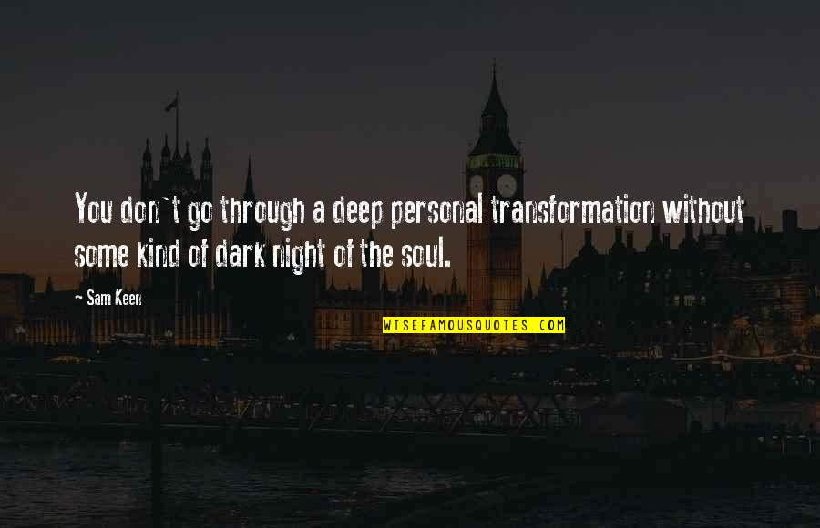 Deep In Your Soul Quotes By Sam Keen: You don't go through a deep personal transformation