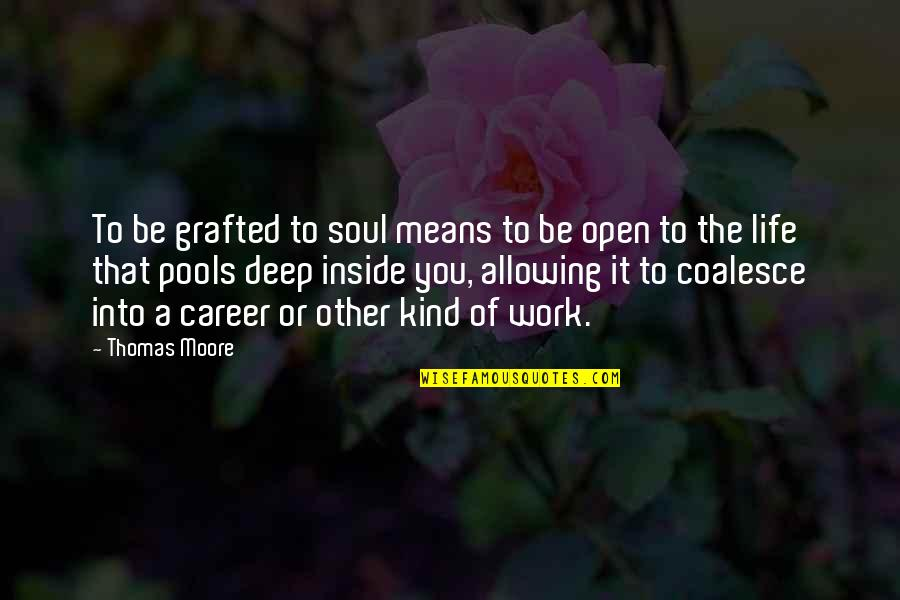Deep In Your Soul Quotes By Thomas Moore: To be grafted to soul means to be