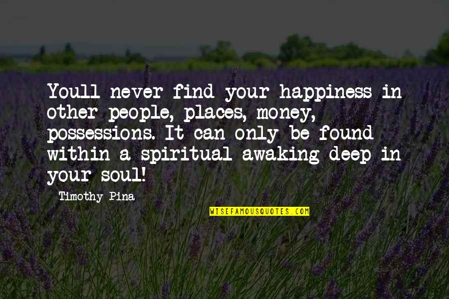 Deep In Your Soul Quotes By Timothy Pina: Youll never find your happiness in other people,