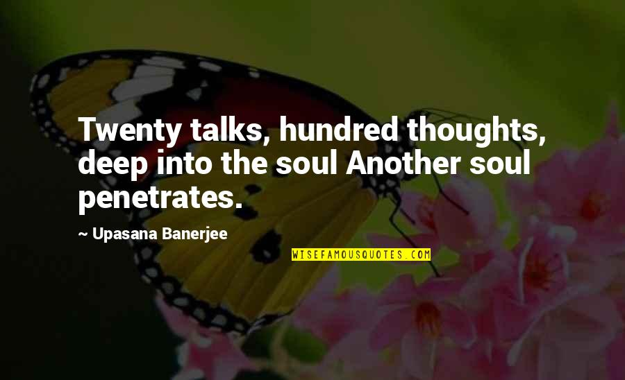 Deep In Your Soul Quotes By Upasana Banerjee: Twenty talks, hundred thoughts, deep into the soul