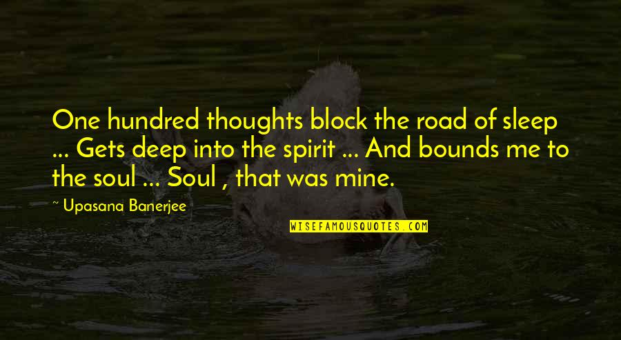 Deep In Your Soul Quotes By Upasana Banerjee: One hundred thoughts block the road of sleep