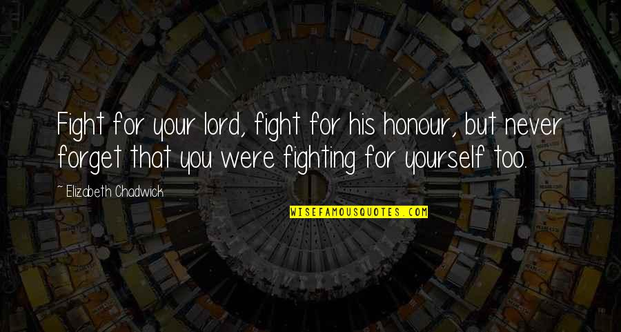 Deep Psychology Quotes By Elizabeth Chadwick: Fight for your lord, fight for his honour,
