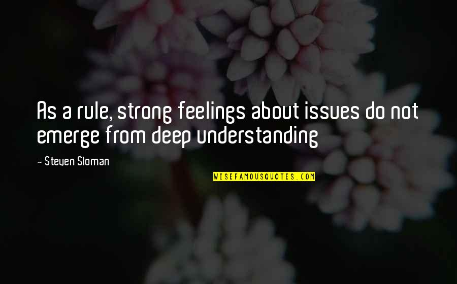 Deep Psychology Quotes By Steven Sloman: As a rule, strong feelings about issues do