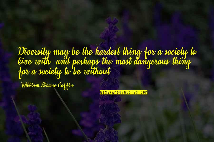 Deep Psychology Quotes By William Sloane Coffin: Diversity may be the hardest thing for a