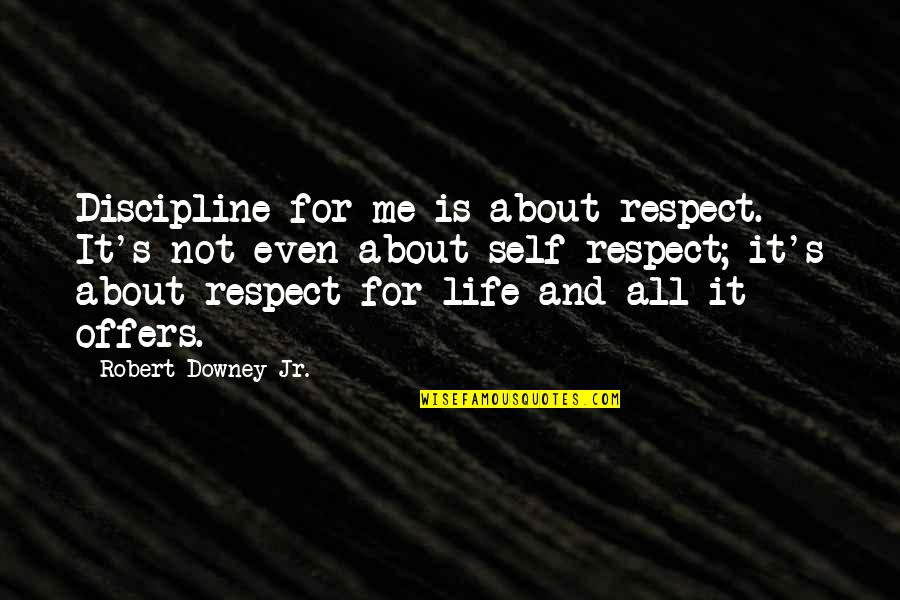Deep Sea Life Quotes By Robert Downey Jr.: Discipline for me is about respect. It's not