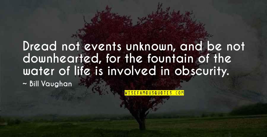 Deep Star Trek Quotes By Bill Vaughan: Dread not events unknown, and be not downhearted,