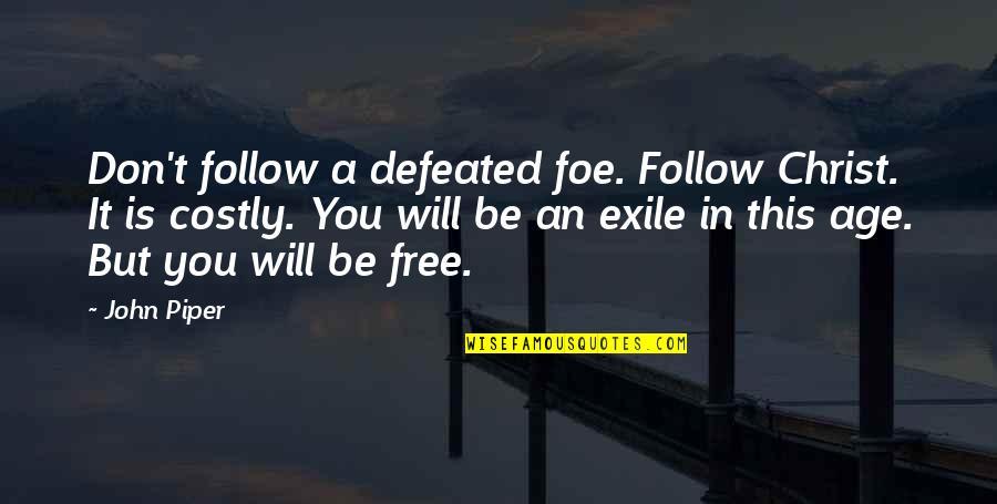 Deep Star Trek Quotes By John Piper: Don't follow a defeated foe. Follow Christ. It