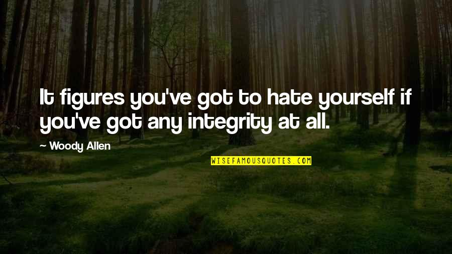 Deep Star Trek Quotes By Woody Allen: It figures you've got to hate yourself if