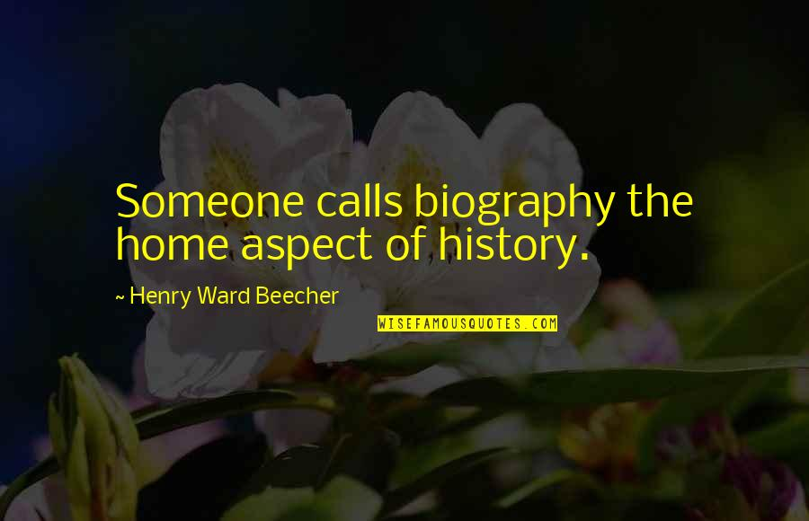 Deep Thought Provoking Quotes By Henry Ward Beecher: Someone calls biography the home aspect of history.