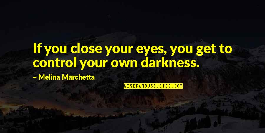 Deep Thought Provoking Quotes By Melina Marchetta: If you close your eyes, you get to