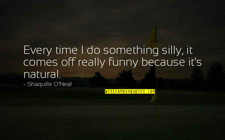 Deep Thought Provoking Quotes By Shaquille O'Neal: Every time I do something silly, it comes