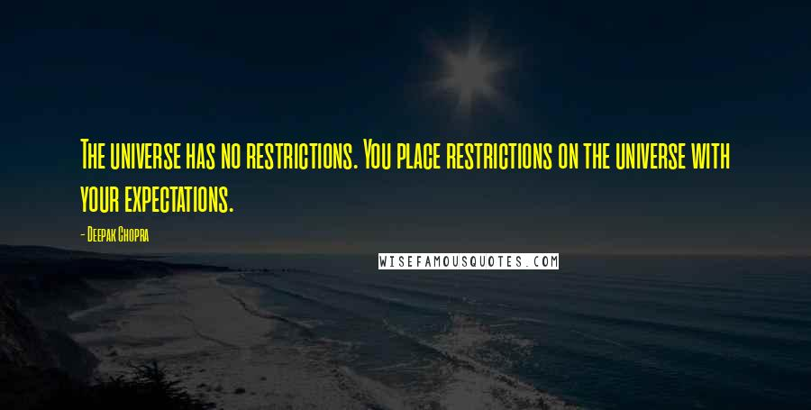 Deepak Chopra quotes: The universe has no restrictions. You place restrictions on the universe with your expectations.