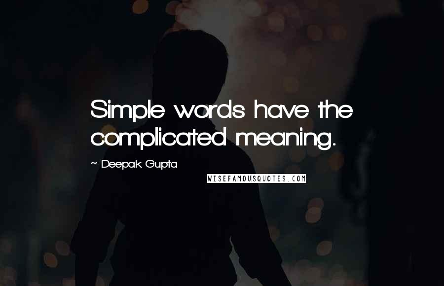 Deepak Gupta quotes: Simple words have the complicated meaning.