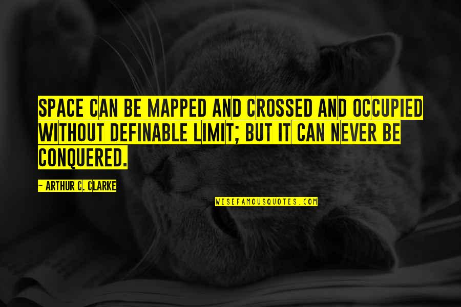 Deepak Parekh Quotes By Arthur C. Clarke: Space can be mapped and crossed and occupied