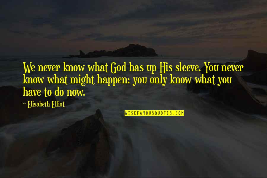 Deepak Parekh Quotes By Elisabeth Elliot: We never know what God has up His