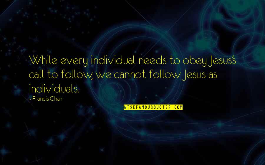 Deepak Parekh Quotes By Francis Chan: While every individual needs to obey Jesus's call