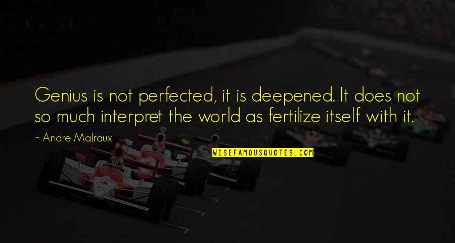 Deepened Quotes By Andre Malraux: Genius is not perfected, it is deepened. It