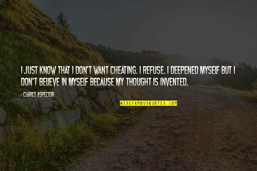 Deepened Quotes By Clarice Lispector: I just know that I don't want cheating.
