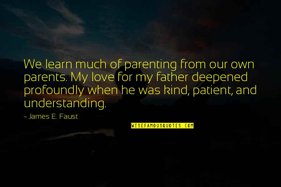 Deepened Quotes By James E. Faust: We learn much of parenting from our own