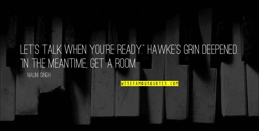 """Deepened Quotes By Nalini Singh: Let's talk when you're ready."""" Hawke's grin deepened."""