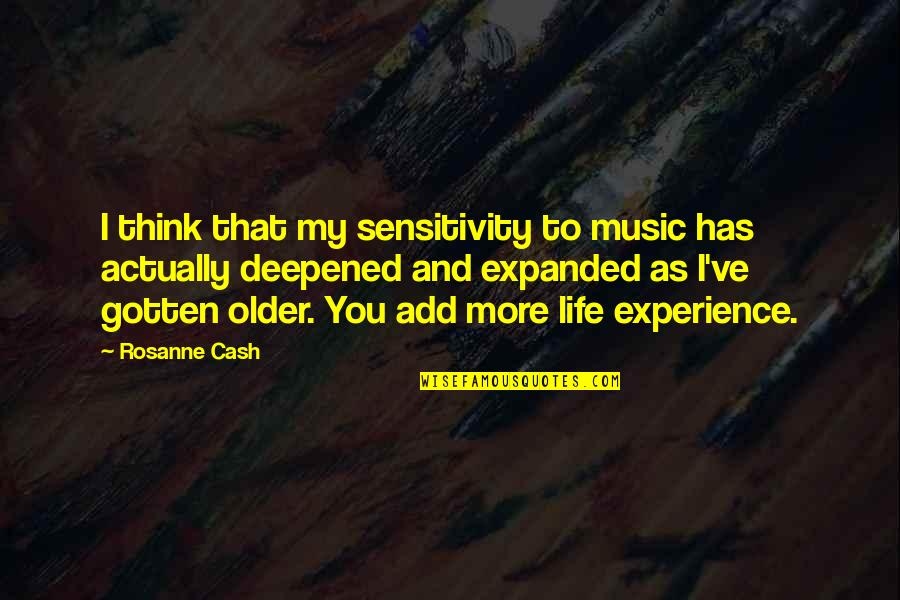 Deepened Quotes By Rosanne Cash: I think that my sensitivity to music has