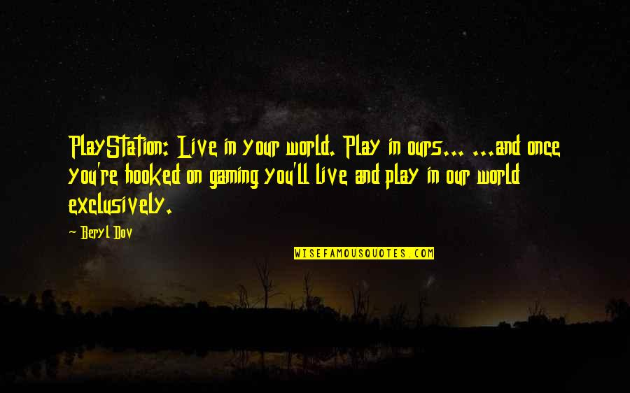 Deeply Apologize Quotes By Beryl Dov: PlayStation: Live in your world. Play in ours...