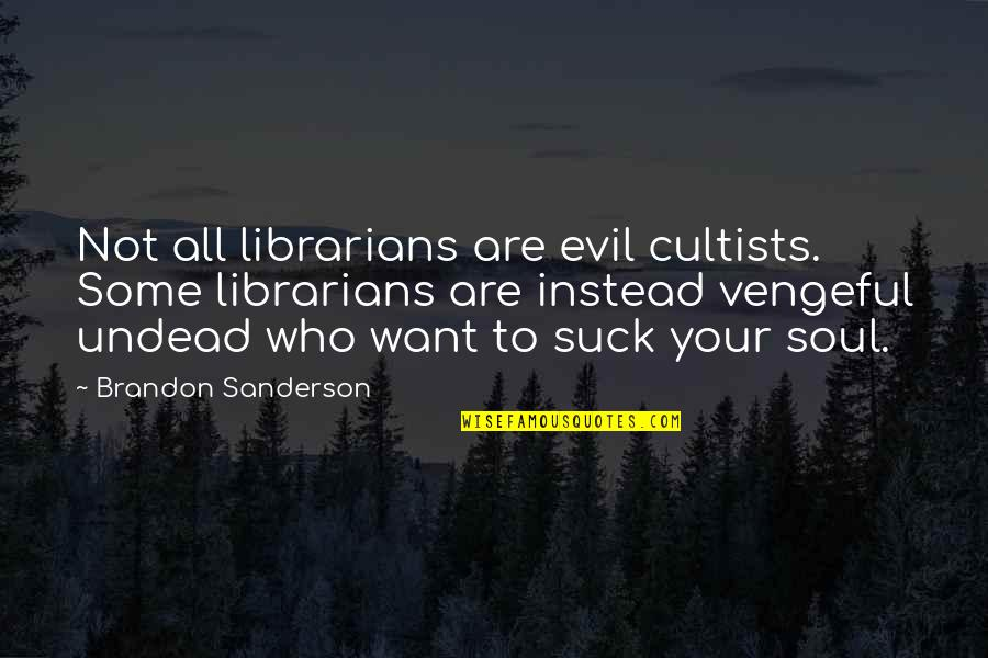 Deeply Apologize Quotes By Brandon Sanderson: Not all librarians are evil cultists. Some librarians