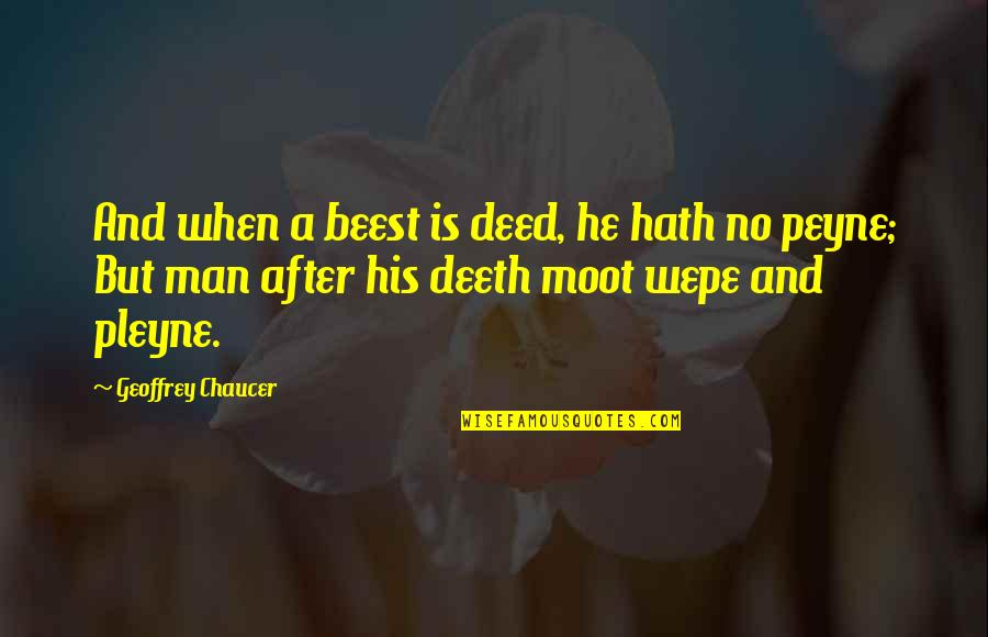 Deeth Quotes By Geoffrey Chaucer: And when a beest is deed, he hath