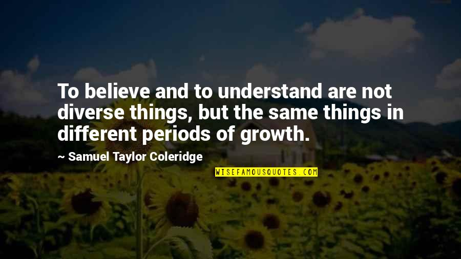 Def Comedy Jam Funny Quotes By Samuel Taylor Coleridge: To believe and to understand are not diverse