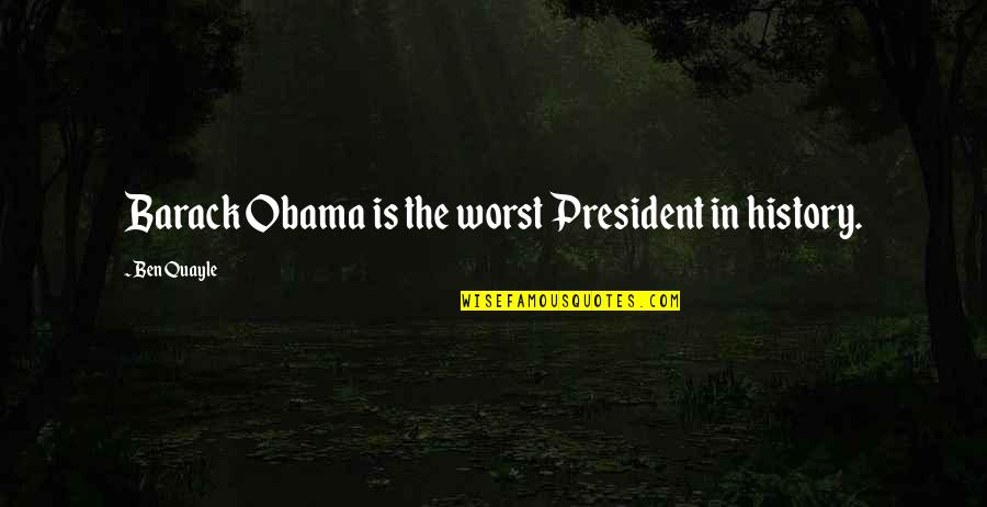 Deface Quotes By Ben Quayle: Barack Obama is the worst President in history.