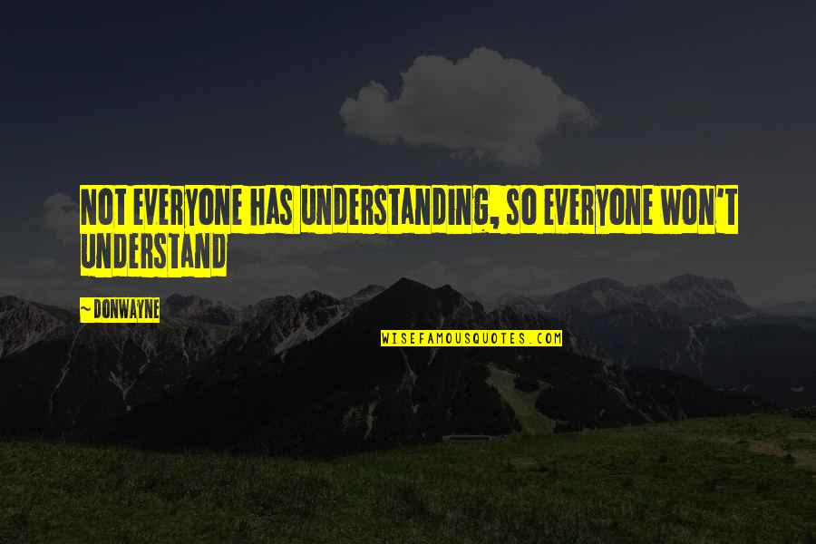 Deface Quotes By Donwayne: Not everyone has understanding, so everyone won't understand