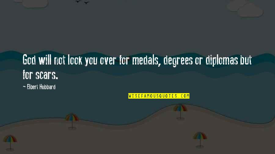 Deface Quotes By Elbert Hubbard: God will not look you over for medals,