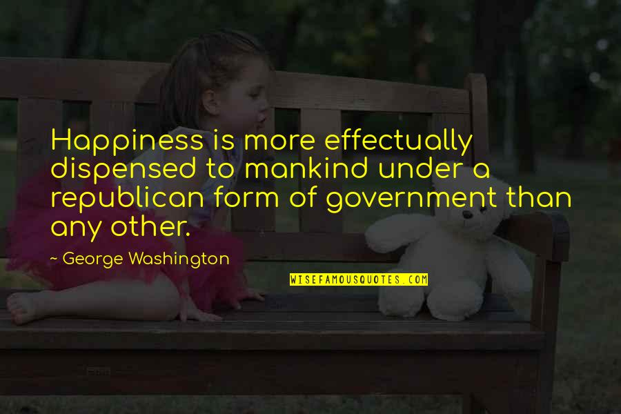 Deface Quotes By George Washington: Happiness is more effectually dispensed to mankind under