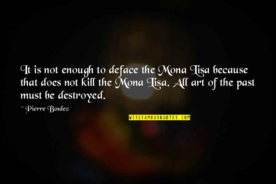 Deface Quotes By Pierre Boulez: It is not enough to deface the Mona
