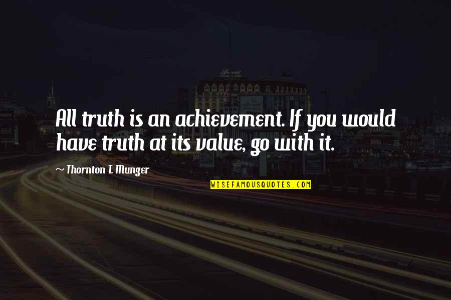 Deface Quotes By Thornton T. Munger: All truth is an achievement. If you would