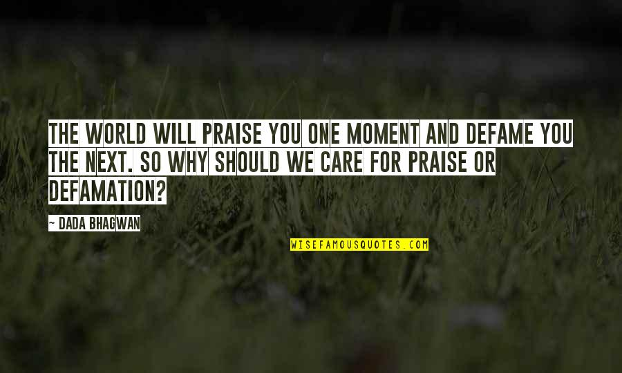 Defame Quotes By Dada Bhagwan: The world will praise you one moment and