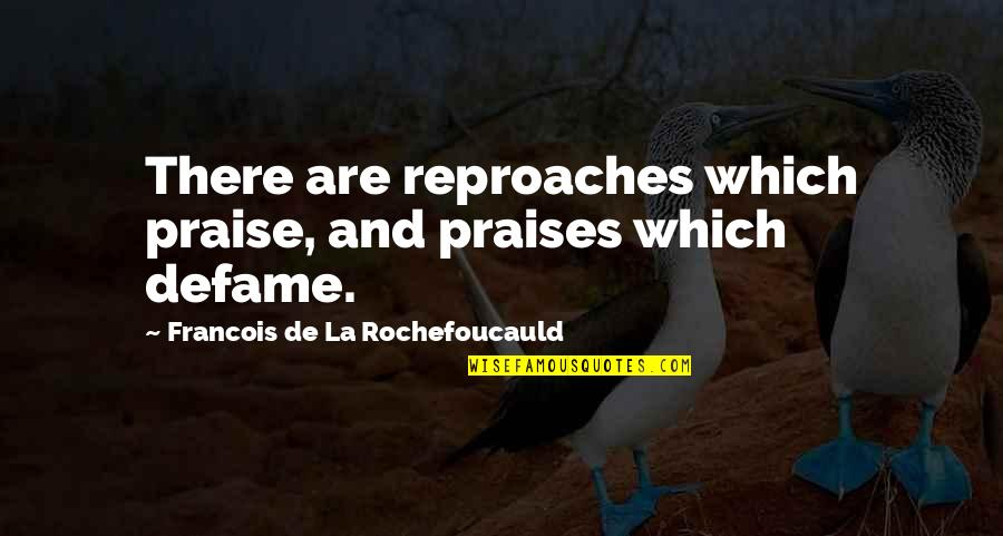 Defame Quotes By Francois De La Rochefoucauld: There are reproaches which praise, and praises which