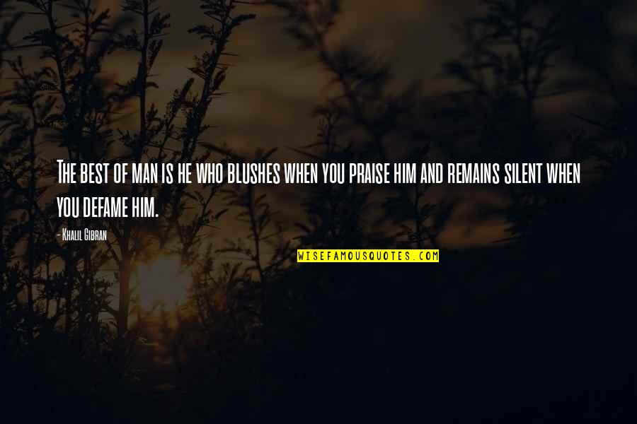 Defame Quotes By Khalil Gibran: The best of man is he who blushes