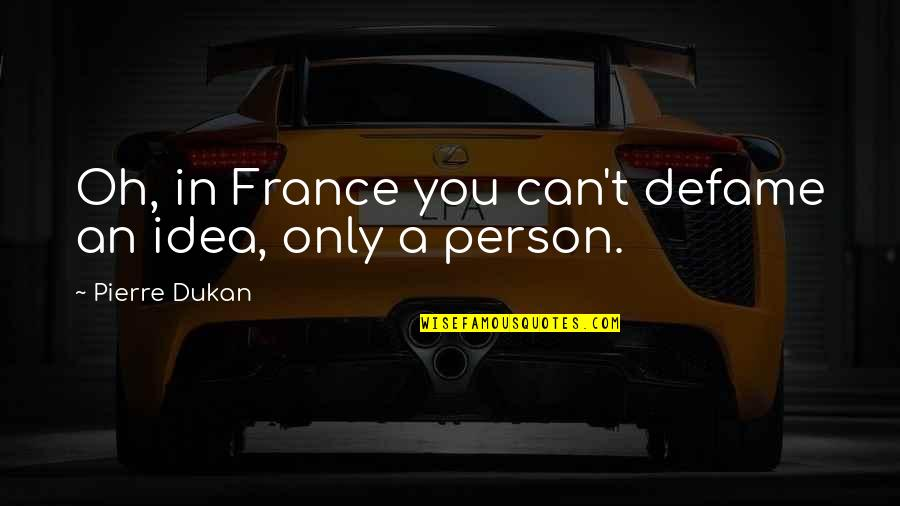 Defame Quotes By Pierre Dukan: Oh, in France you can't defame an idea,