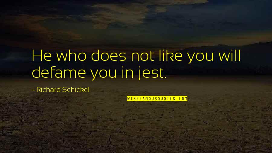 Defame Quotes By Richard Schickel: He who does not like you will defame