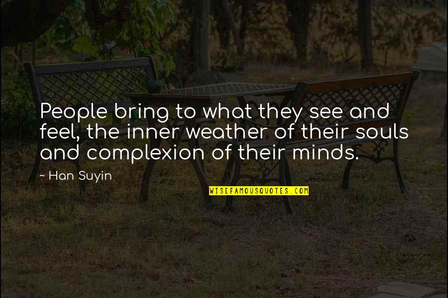 Defamiliarization Quotes By Han Suyin: People bring to what they see and feel,