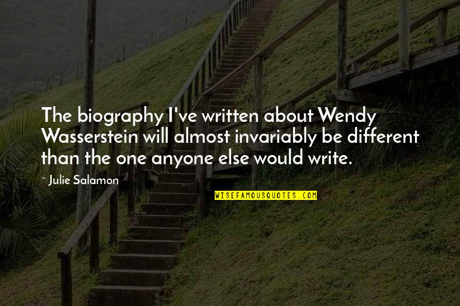 Defamiliarization Quotes By Julie Salamon: The biography I've written about Wendy Wasserstein will