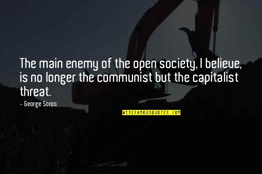 Default Face Quotes By George Soros: The main enemy of the open society, I