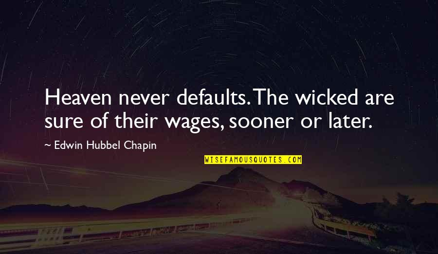Defaults Quotes By Edwin Hubbel Chapin: Heaven never defaults. The wicked are sure of