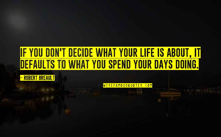 Defaults Quotes By Robert Breault: If you don't decide what your life is