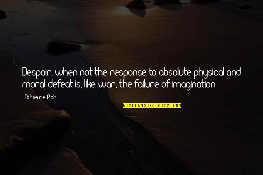 Defeat In War Quotes By Adrienne Rich: Despair, when not the response to absolute physical